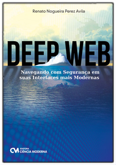 Deep Web - Navegando com Segurança em suas Interfaces mais Modernas