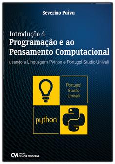 Introdução à Programação e ao Pensamento Computacional Usando a Linguagem Python e Portugol Studio Univali