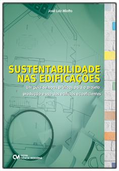 Sustentabilidade nas Edificações: um guia de boas práticas para projeto, produção e uso de edifícios ecoeficientes