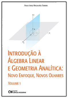 Introdução à Álgebra Linear e Geometria Analítica: novo enfoque, novos olhares Volume 1