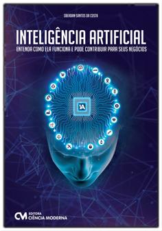 Inteligência Artificial - Entenda Como Ela Funciona e Pode Contribuir Para Seus Negócios