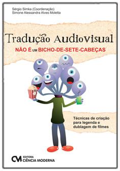 Tradução Audiovisual não é um Bicho-de-sete-cabeças - Técnicas de criação para legenda e dublagem de filmes