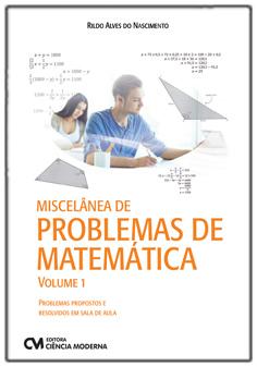 Miscelânea de Problemas de Matemática - Volume 1 - Problemas Propostos e Resolvidos em Sala de Aula