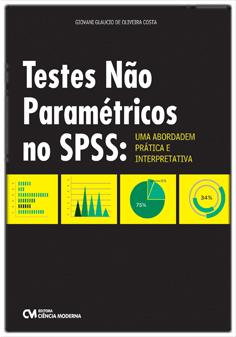 Teste Não Paramétricos no SPSS: uma abordagem prática e interpretativa