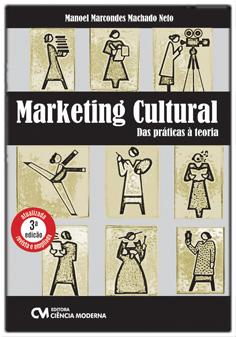 Marketing Cultural: das práticas à teoria - 3a. Edição Revista e Ampliada
