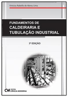 Fundamentos de Calderaria e Tubulação Industrial - 3a. Edição