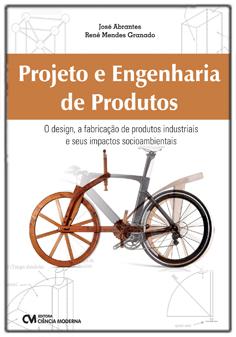 Projeto e Engenharia de Produtos - O design, a fabricação de produtos industriais e seus impactos socioambientais
